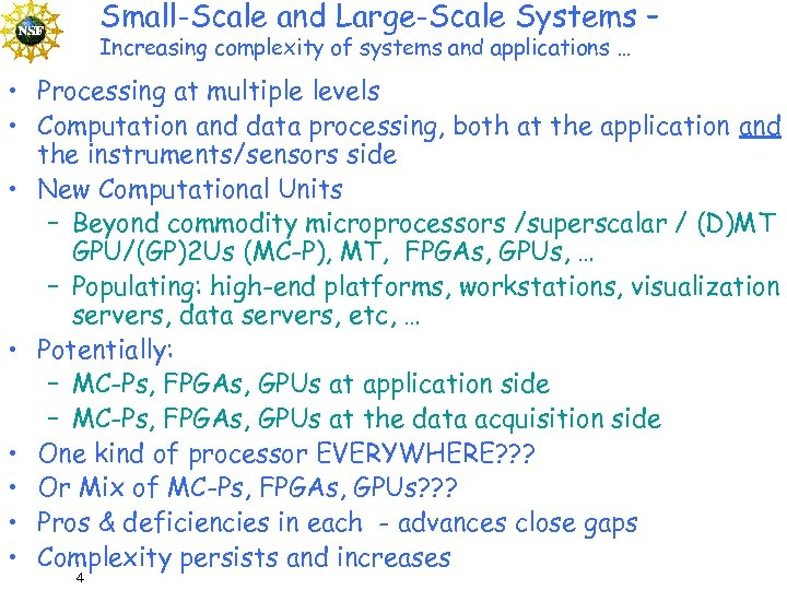 Small-Scale and Large-Scale Systems – Increasing complexity of systems and applications … • Processing