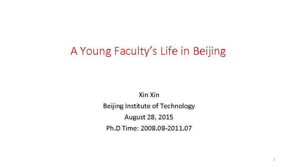 A Young Faculty's Life in Beijing Xin Beijing Institute of Technology August 28, 2015