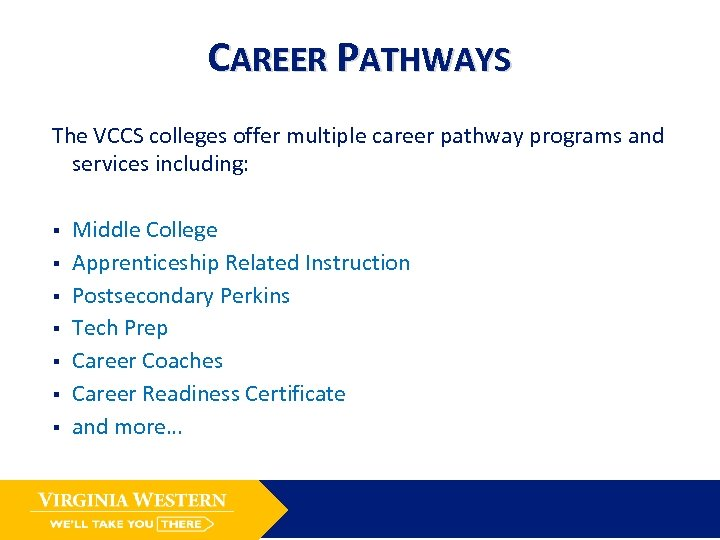 CAREER PATHWAYS The VCCS colleges offer multiple career pathway programs and services including: §