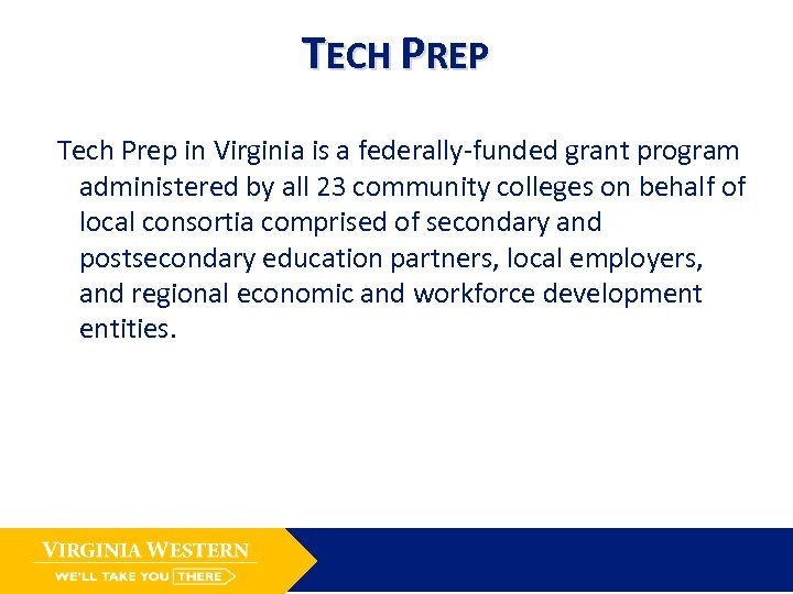 TECH PREP Tech Prep in Virginia is a federally-funded grant program administered by all