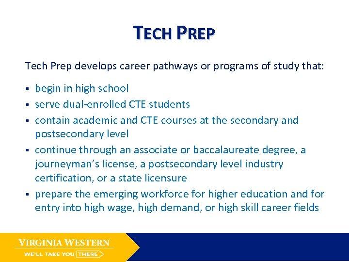 TECH PREP Tech Prep develops career pathways or programs of study that: § §