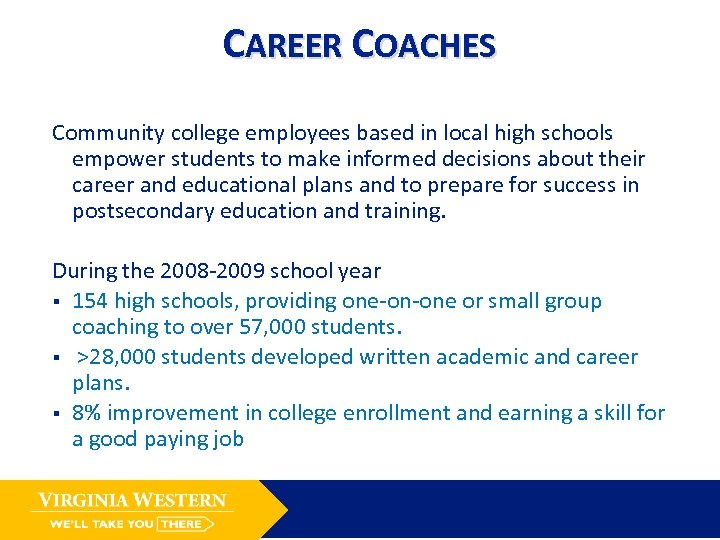 CAREER COACHES Community college employees based in local high schools empower students to make