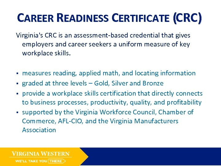 CAREER READINESS CERTIFICATE (CRC) Virginia's CRC is an assessment-based credential that gives employers and