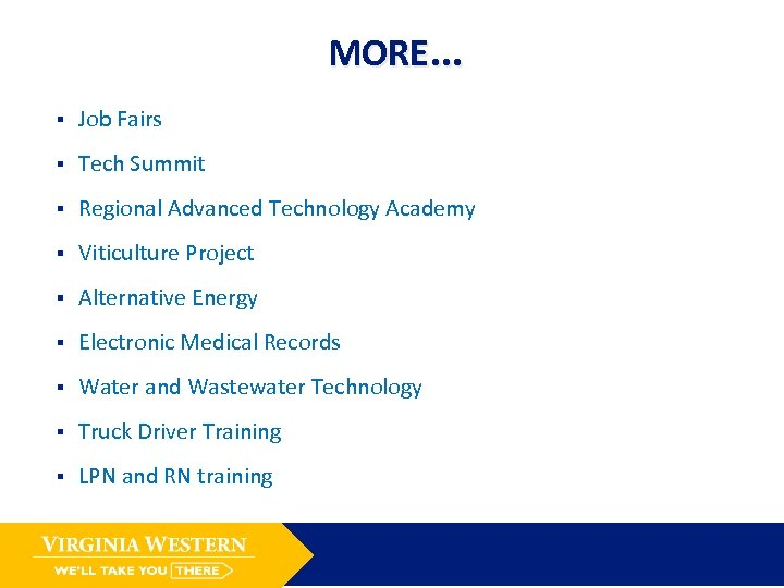 MORE… § Job Fairs § Tech Summit § Regional Advanced Technology Academy § Viticulture