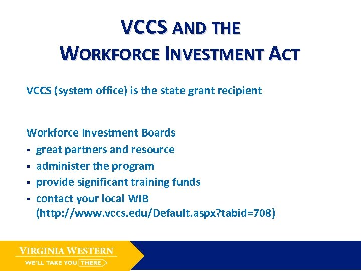 VCCS AND THE WORKFORCE INVESTMENT ACT VCCS (system office) is the state grant recipient