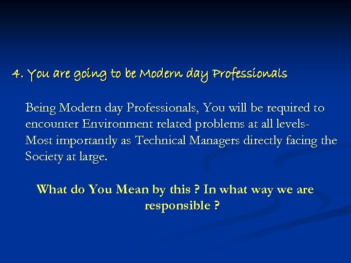4. You are going to be Modern day Professionals Being Modern day Professionals, You