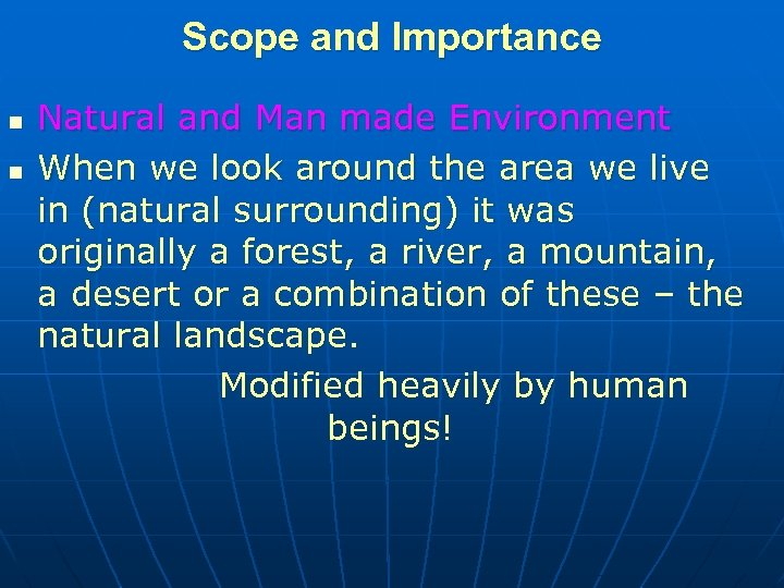 Scope and Importance n n Natural and Man made Environment When we look around