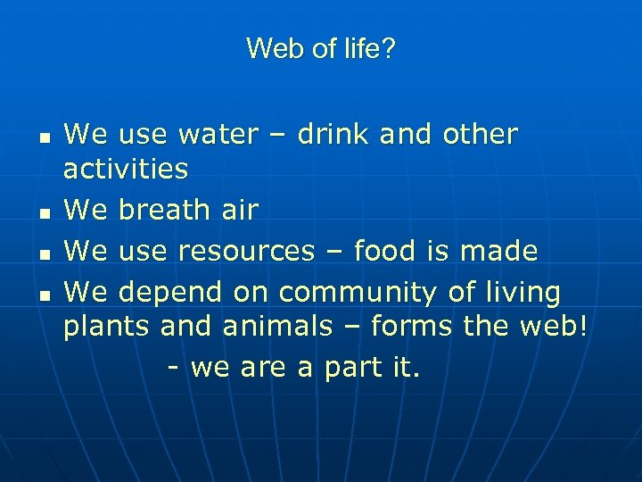 Web of life? n n We use water – drink and other activities We