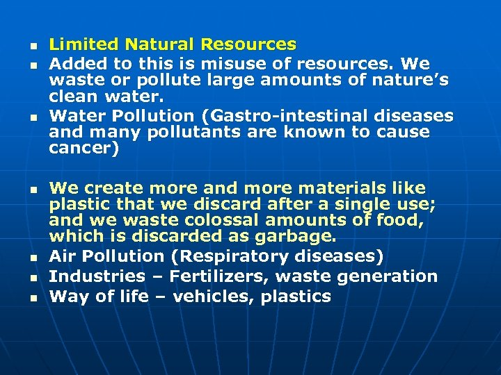 n n n n Limited Natural Resources Added to this is misuse of resources.