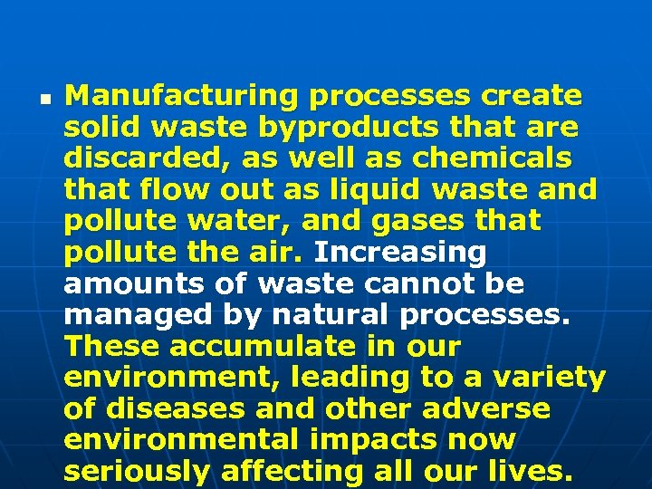 n Manufacturing processes create solid waste byproducts that are discarded, as well as chemicals