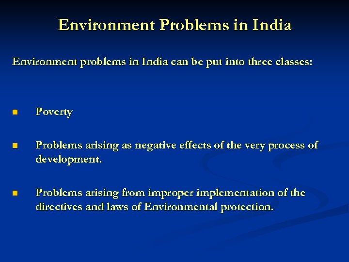 Environment Problems in India Environment problems in India can be put into three classes: