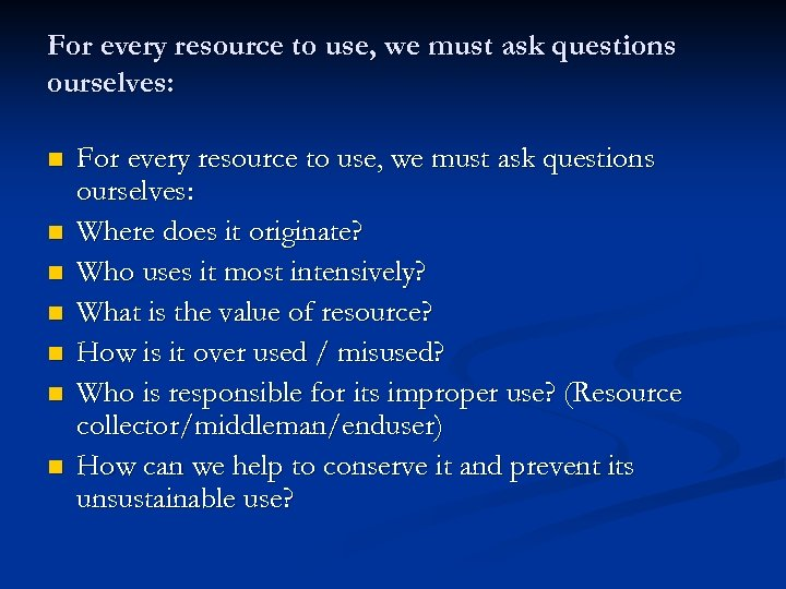 For every resource to use, we must ask questions ourselves: n n n n