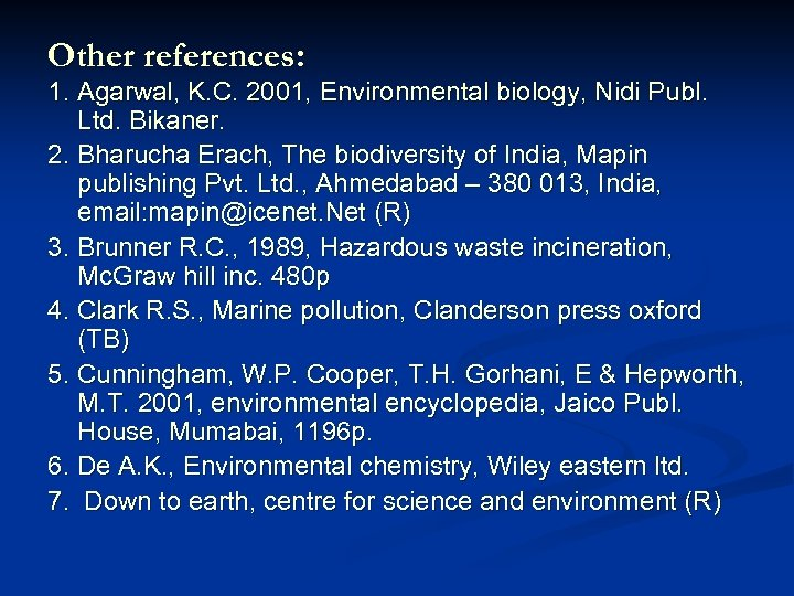 Other references: 1. Agarwal, K. C. 2001, Environmental biology, Nidi Publ. Ltd. Bikaner. 2.