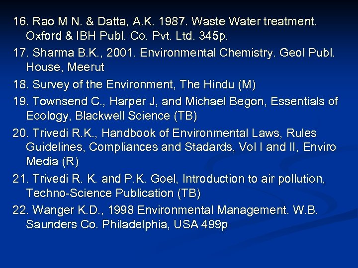 16. Rao M N. & Datta, A. K. 1987. Waste Water treatment. Oxford &