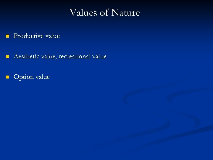 Values of Nature n Productive value n Aesthetic value, recreational value n Option value