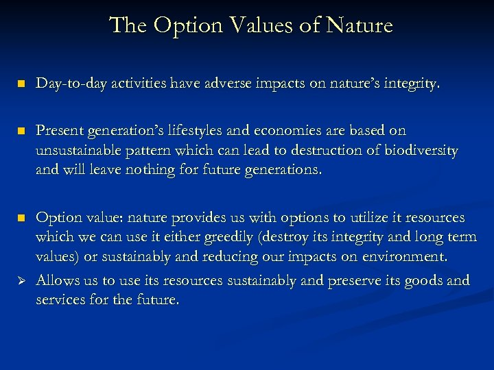 The Option Values of Nature n Day-to-day activities have adverse impacts on nature's integrity.