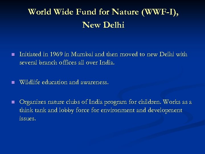 World Wide Fund for Nature (WWF-I), New Delhi n Initiated in 1969 in Mumbai