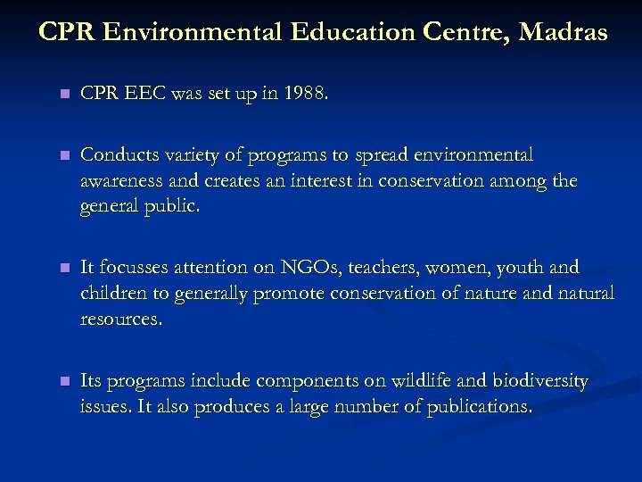 CPR Environmental Education Centre, Madras n CPR EEC was set up in 1988. n