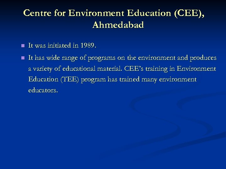 Centre for Environment Education (CEE), Ahmedabad n It was initiated in 1989. n It