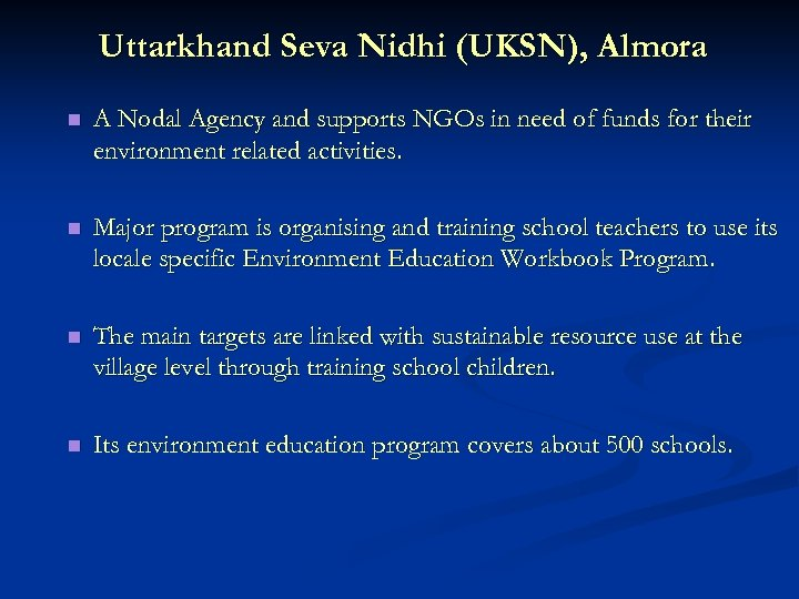 Uttarkhand Seva Nidhi (UKSN), Almora n A Nodal Agency and supports NGOs in need