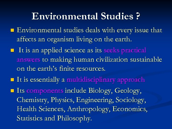 Environmental Studies ? Environmental studies deals with every issue that affects an organism living