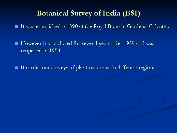 Botanical Survey of India (BSI) n It was established in 1890 at the Royal