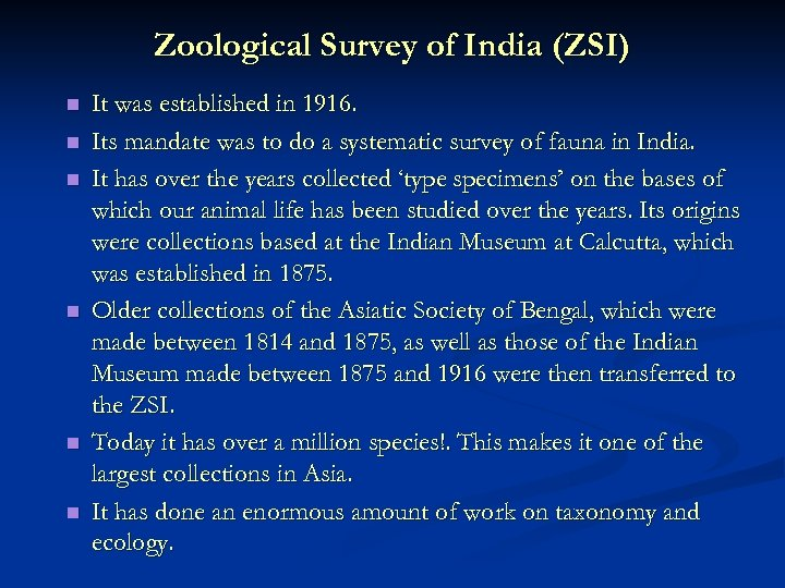 Zoological Survey of India (ZSI) n n n It was established in 1916. Its