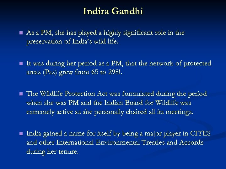 Indira Gandhi n As a PM, she has played a highly significant role in