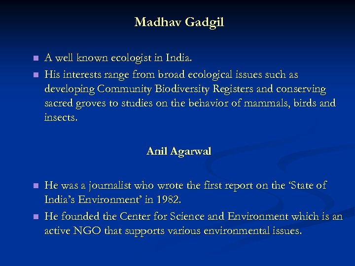 Madhav Gadgil n n A well known ecologist in India. His interests range from