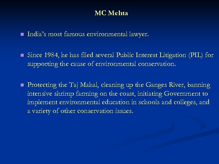 MC Mehta n India's most famous environmental lawyer. n Since 1984, he has filed