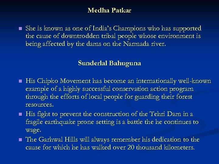 Medha Patkar n She is known as one of India's Champions who has supported