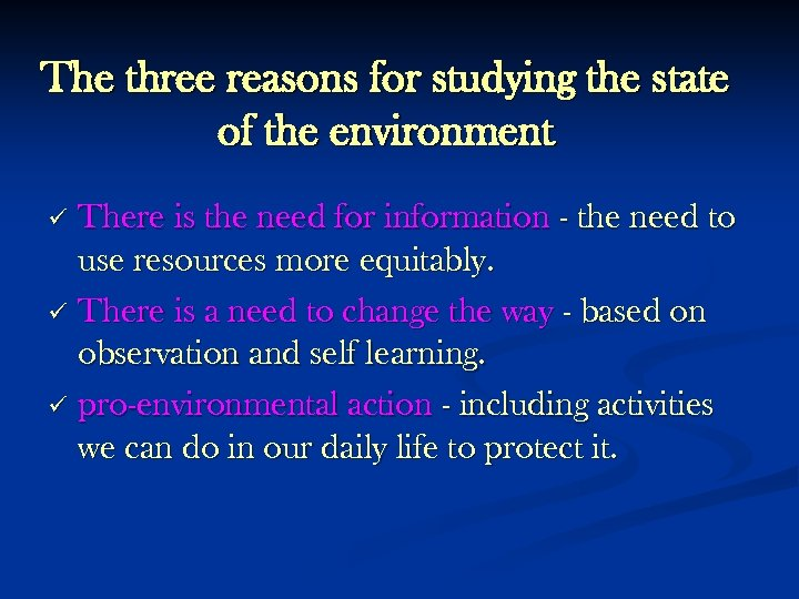 The three reasons for studying the state of the environment There is the need