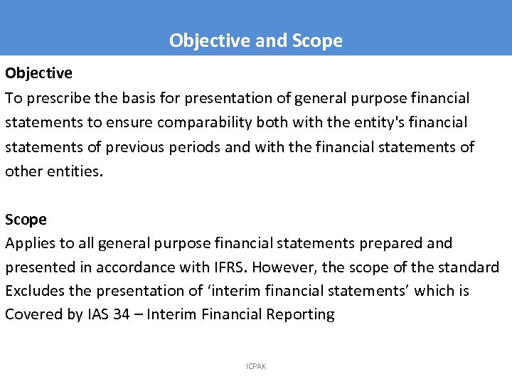 Objective and Scope Objective To prescribe the basis for presentation of general purpose financial