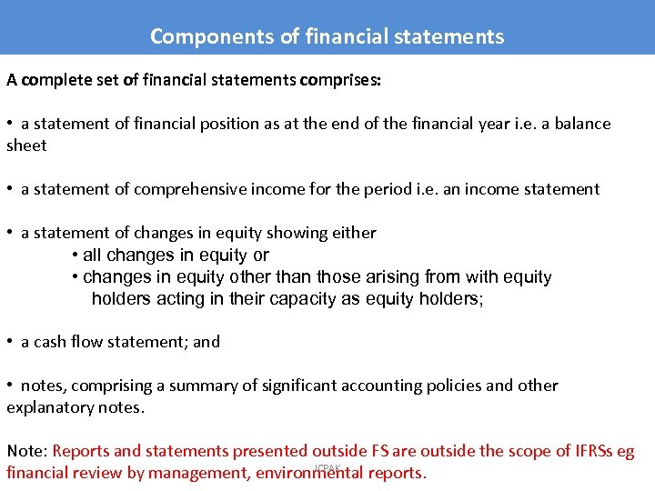 Components of financial statements A complete set of financial statements comprises: • a statement