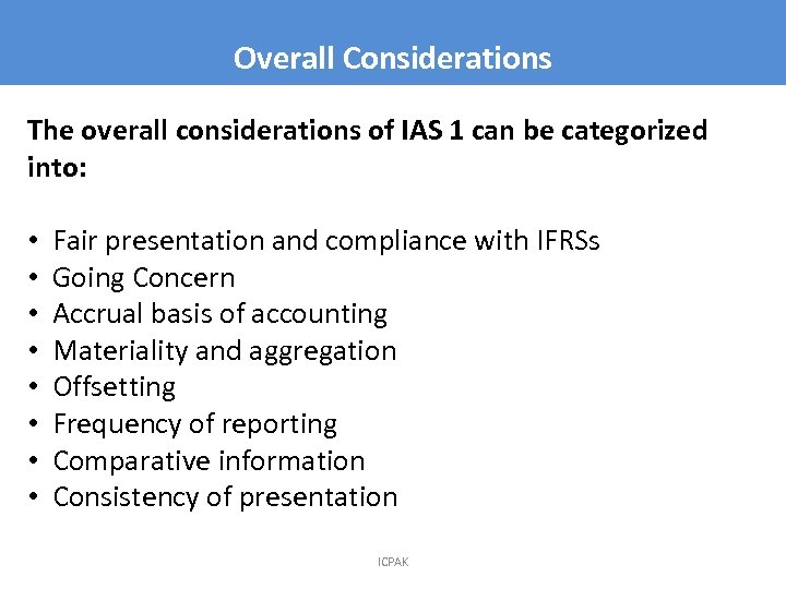 Overall Considerations The overall considerations of IAS 1 can be categorized into: • •
