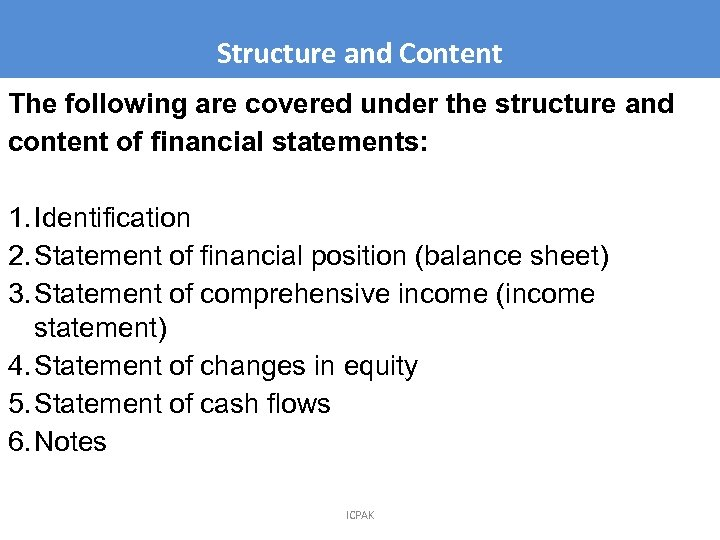 Structure and Content The following are covered under the structure and content of financial