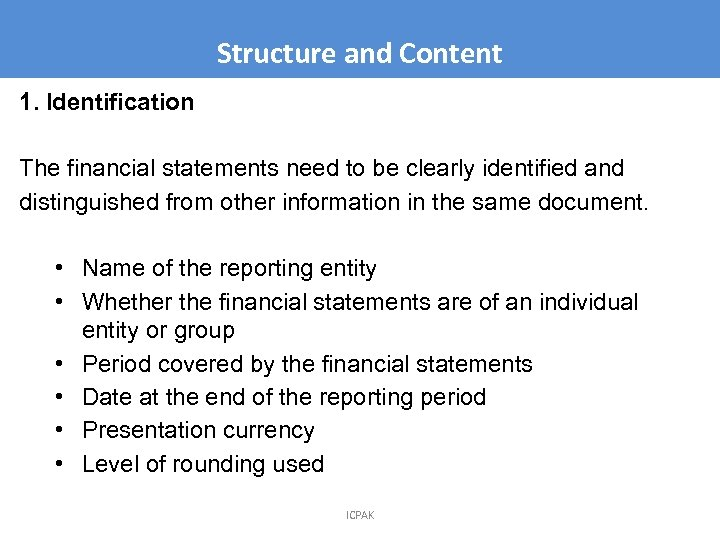 Structure and Content 1. Identification The financial statements need to be clearly identified and