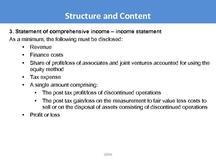 Structure and Content 3. Statement of comprehensive income – income statement As a minimum,