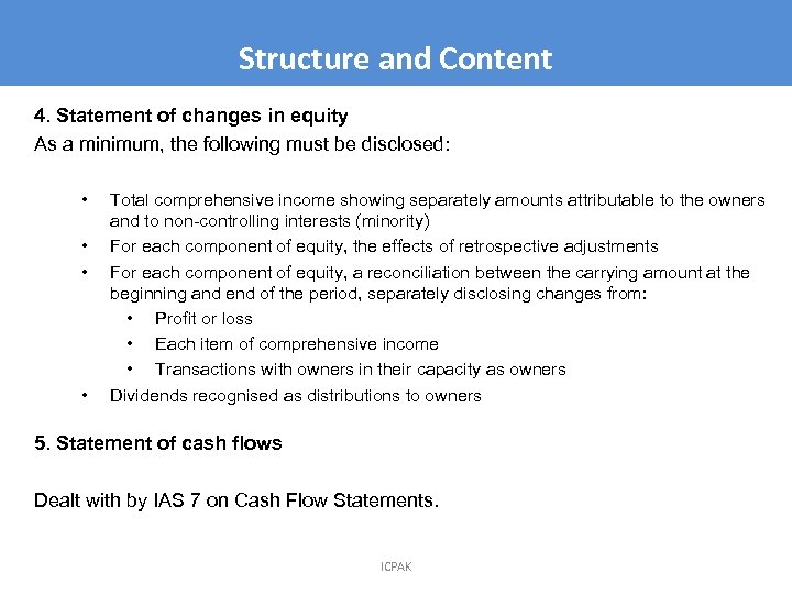 Structure and Content 4. Statement of changes in equity As a minimum, the following