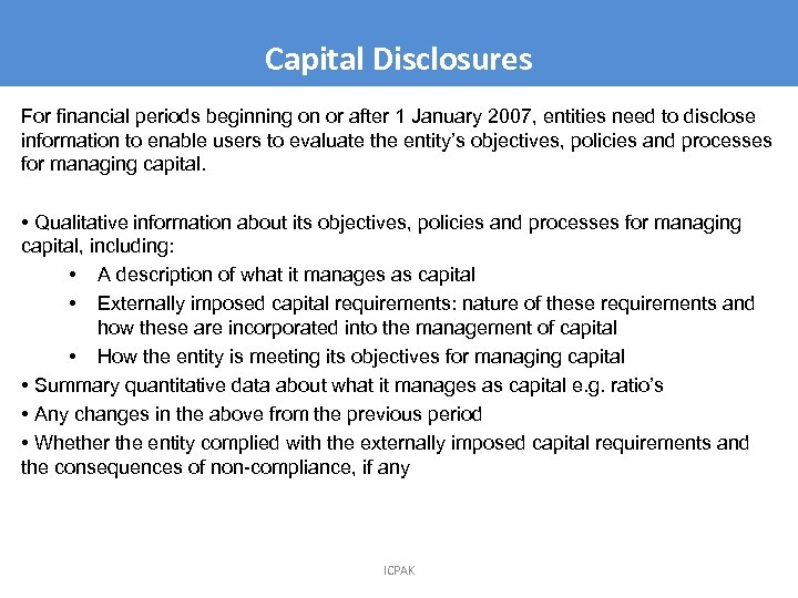 Capital Disclosures For financial periods beginning on or after 1 January 2007, entities need