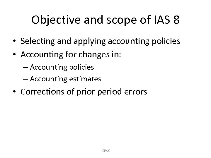 Objective and scope of IAS 8 • Selecting and applying accounting policies • Accounting