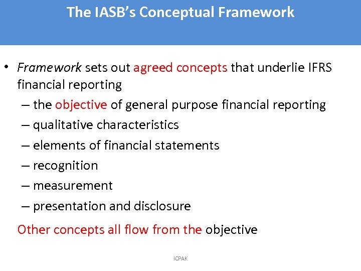 The IASB's Conceptual Framework 3 • Framework sets out agreed concepts that underlie IFRS