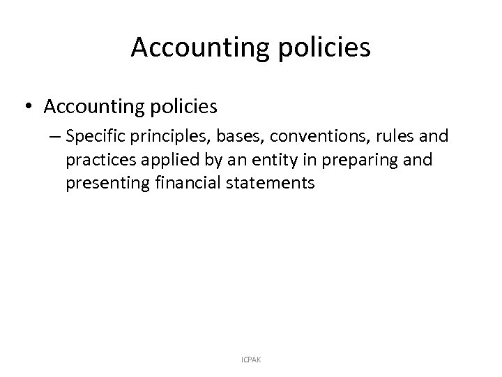 Accounting policies • Accounting policies – Specific principles, bases, conventions, rules and practices applied