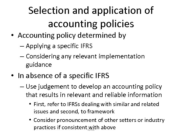 Selection and application of accounting policies • Accounting policy determined by – Applying a