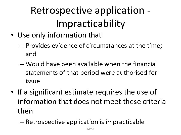 Retrospective application Impracticability • Use only information that – Provides evidence of circumstances at