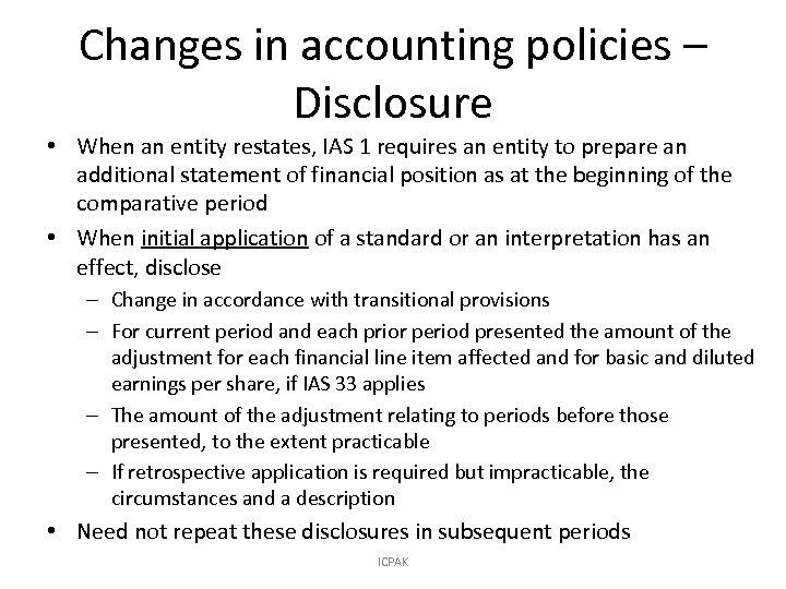 Changes in accounting policies – Disclosure • When an entity restates, IAS 1 requires