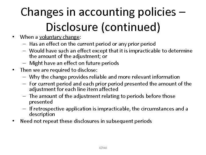 Changes in accounting policies – Disclosure (continued) • When a voluntary change: – Has