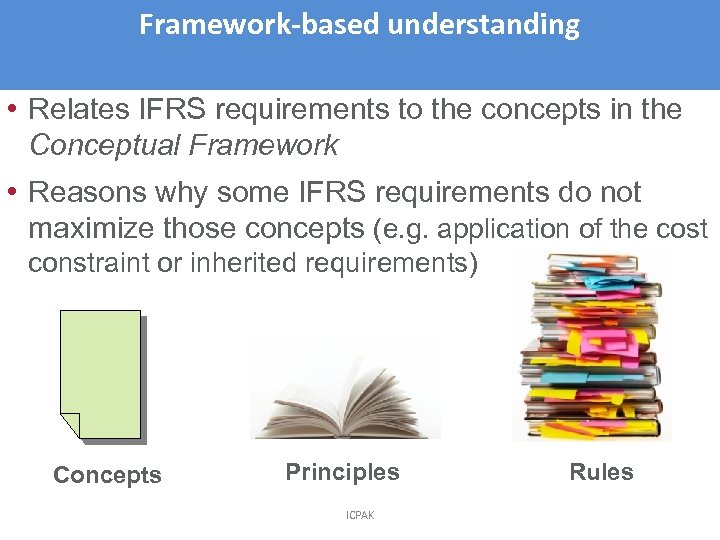 Framework-based understanding 4 • Relates IFRS requirements to the concepts in the Conceptual Framework