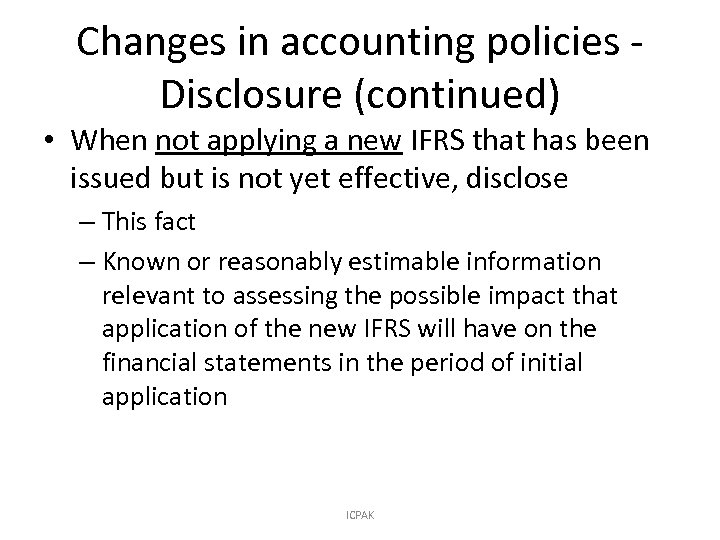 Changes in accounting policies Disclosure (continued) • When not applying a new IFRS that