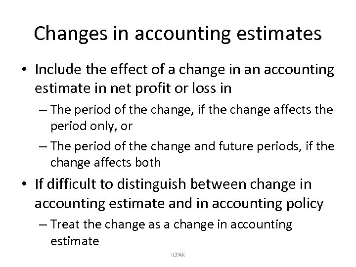 Changes in accounting estimates • Include the effect of a change in an accounting